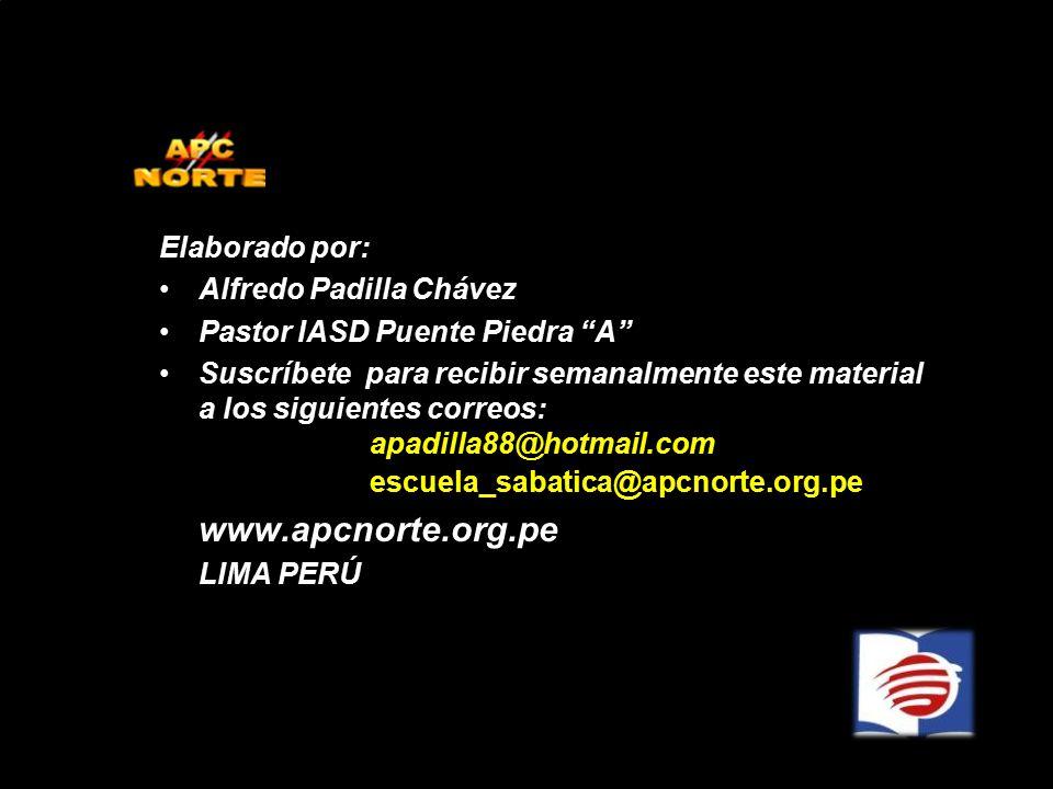 """Elaborado por: Alfredo Padilla Chávez Pastor IASD Puente Piedra """"A"""" Suscríbete para recibir semanalmente este material a los siguientes correos: apadi"""