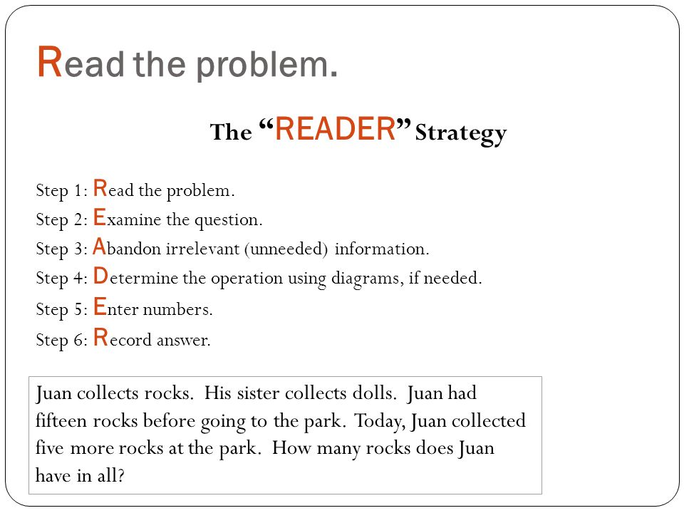 R ead the problem. The READER Strategy Step 1: R ead the problem.