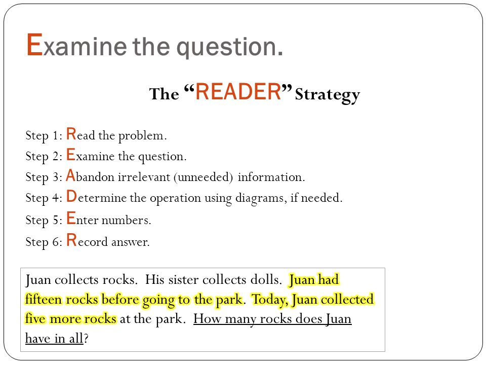 E xamine the question. The READER Strategy Step 1: R ead the problem.