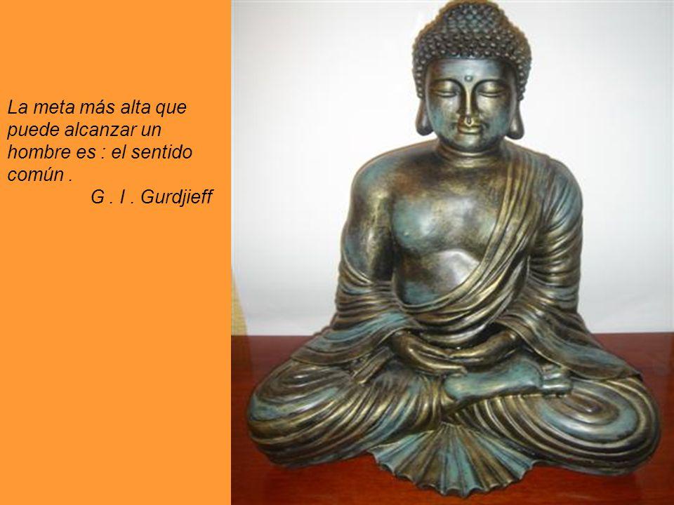 Sólo es digno de ser el seguidor de una Religión, aquel que al recordar el daño que otro le ha hecho, no buscará de hacerle ningún mal. G. I. Gurdjief
