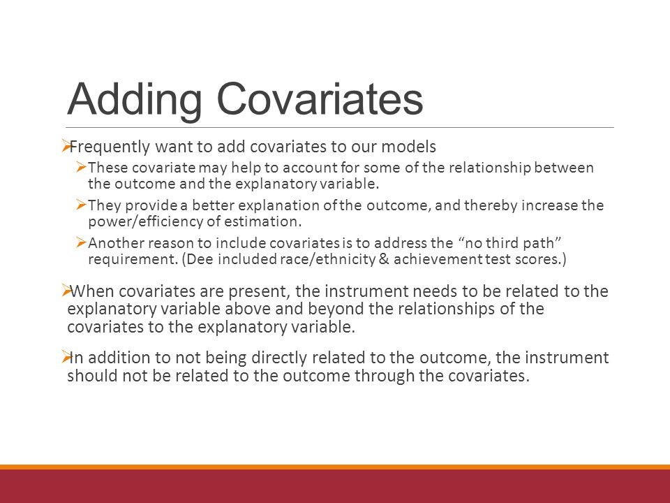 Adding Covariates  Frequently want to add covariates to our models  These covariate may help to account for some of the relationship between the outcome and the explanatory variable.