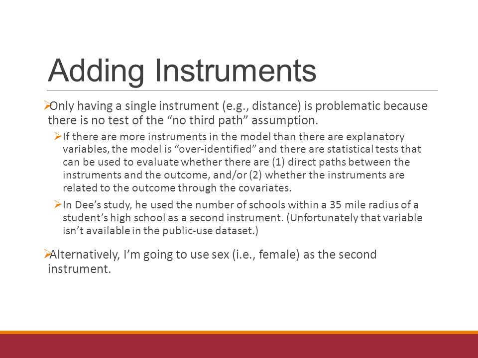 Adding Instruments  Only having a single instrument (e.g., distance) is problematic because there is no test of the no third path assumption.