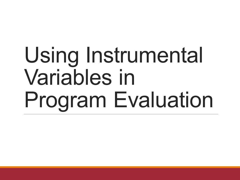 Using Instrumental Variables in Program Evaluation