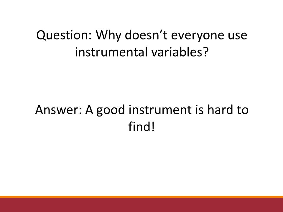Question: Why doesn't everyone use instrumental variables.