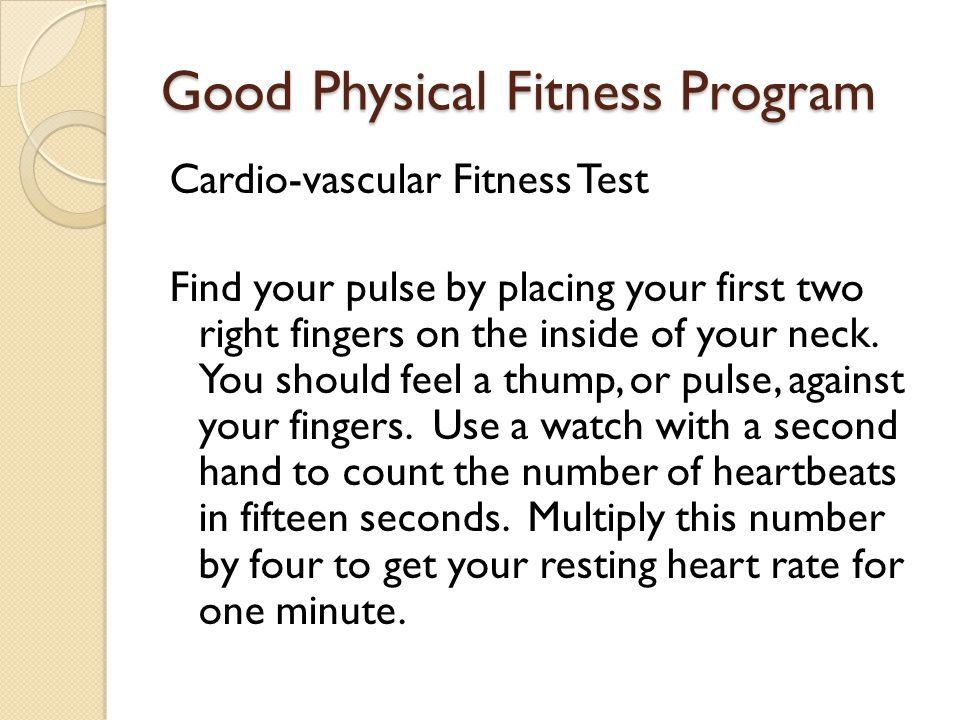 Good Physical Fitness Program Resting Heart Rate Cardiovascular Fitness 45-60 Excellent Fitness Level 61-70 Good Fitness Level 71-85 Average Fitness Level 86-100 Below Average Fitness Level 100+ Very poor cardiovascular fitness; you may wish to see a Doctor.