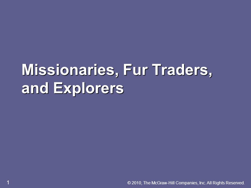 Missionaries, Fur Traders, and Explorers © 2010, The McGraw-Hill Companies, Inc.