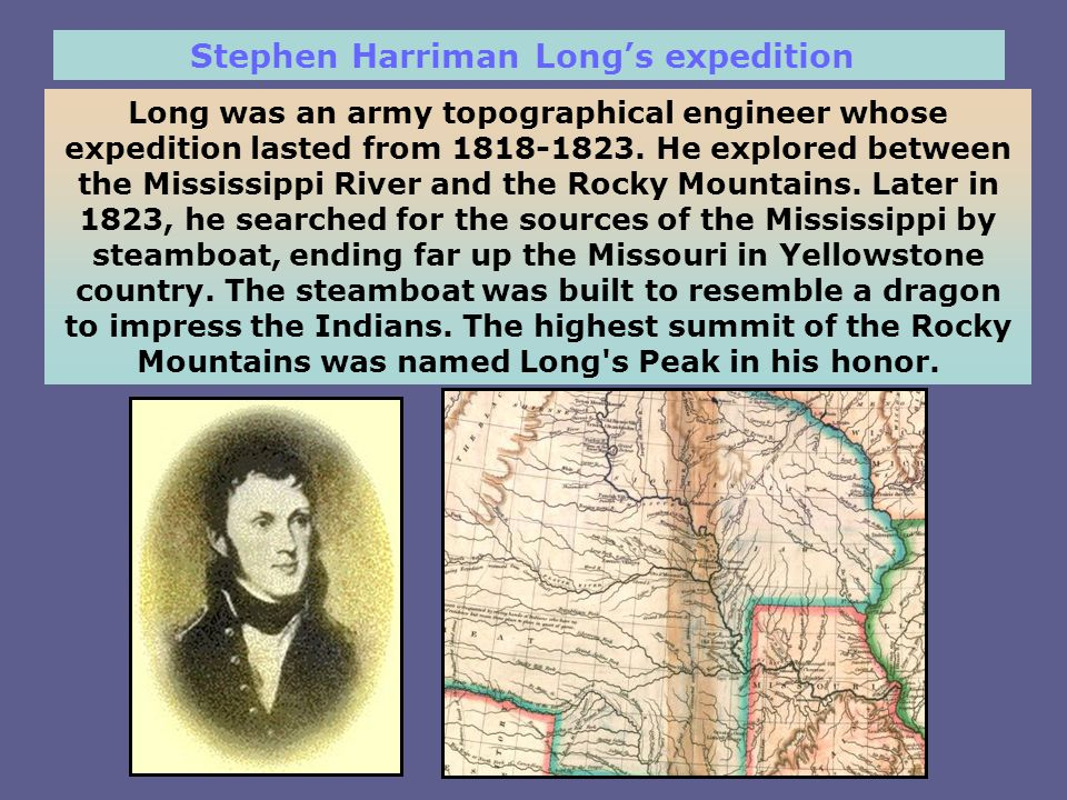 Long was an army topographical engineer whose expedition lasted from 1818-1823.
