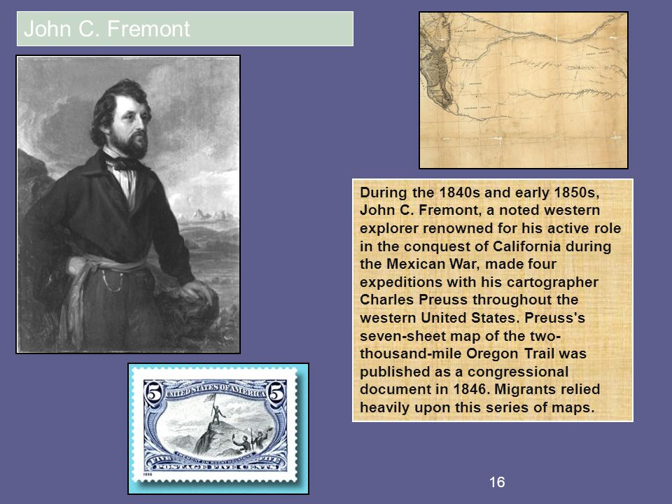 16 John C. Fremont During the 1840s and early 1850s, John C.