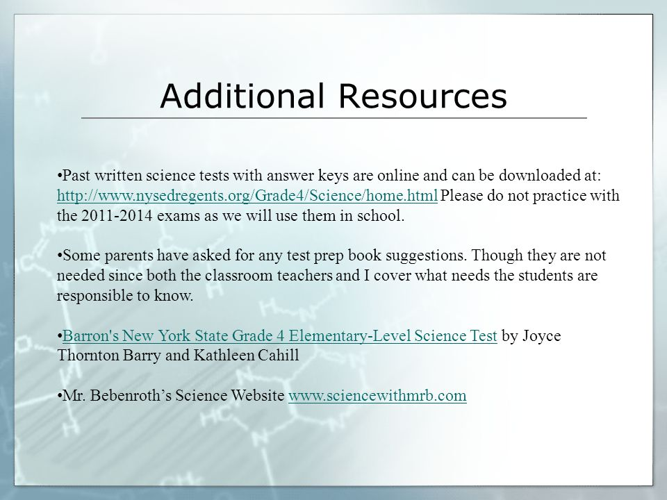Additional Resources Past written science tests with answer keys are online and can be downloaded at: http://www.nysedregents.org/Grade4/Science/home.