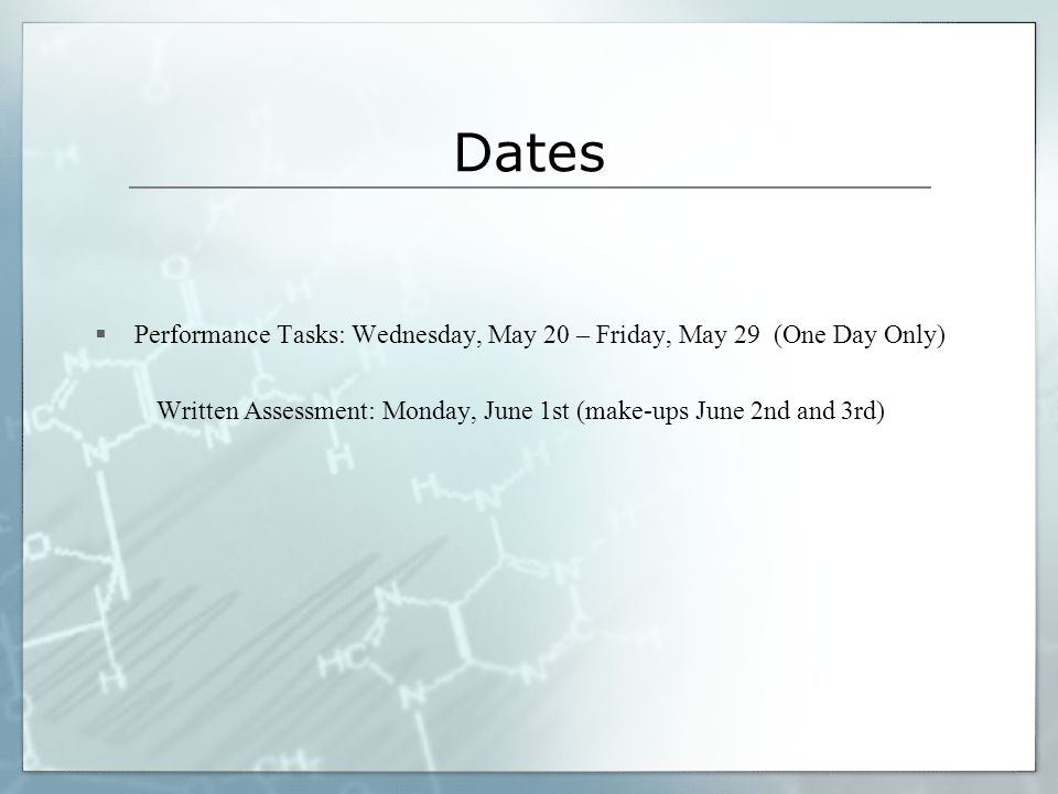 Dates  Performance Tasks: Wednesday, May 20 – Friday, May 29 (One Day Only) Written Assessment: Monday, June 1st (make-ups June 2nd and 3rd)