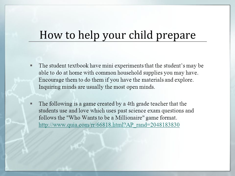 How to help your child prepare  The student textbook have mini experiments that the student's may be able to do at home with common household supplie
