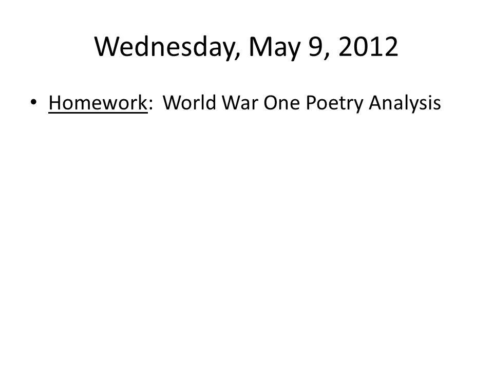 Wednesday, May 9, 2012 Homework: World War One Poetry Analysis