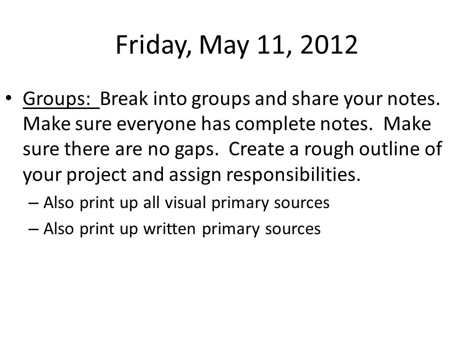 Friday, May 11, 2012 Groups: Break into groups and share your notes.