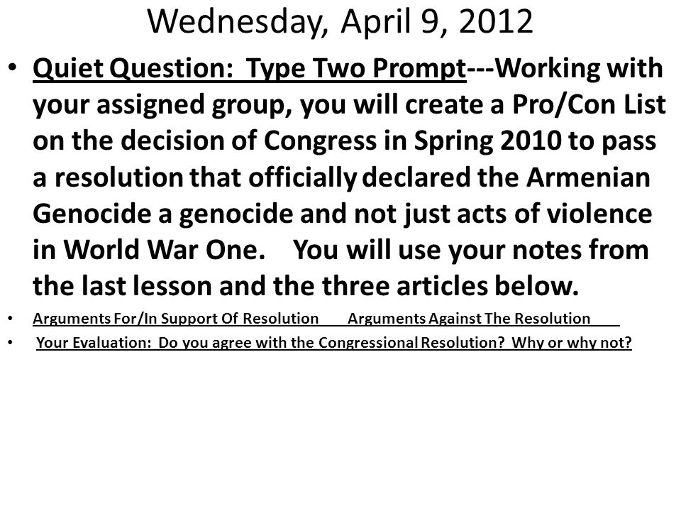 Wednesday, April 9, 2012 Quiet Question: Type Two Prompt---Working with your assigned group, you will create a Pro/Con List on the decision of Congres