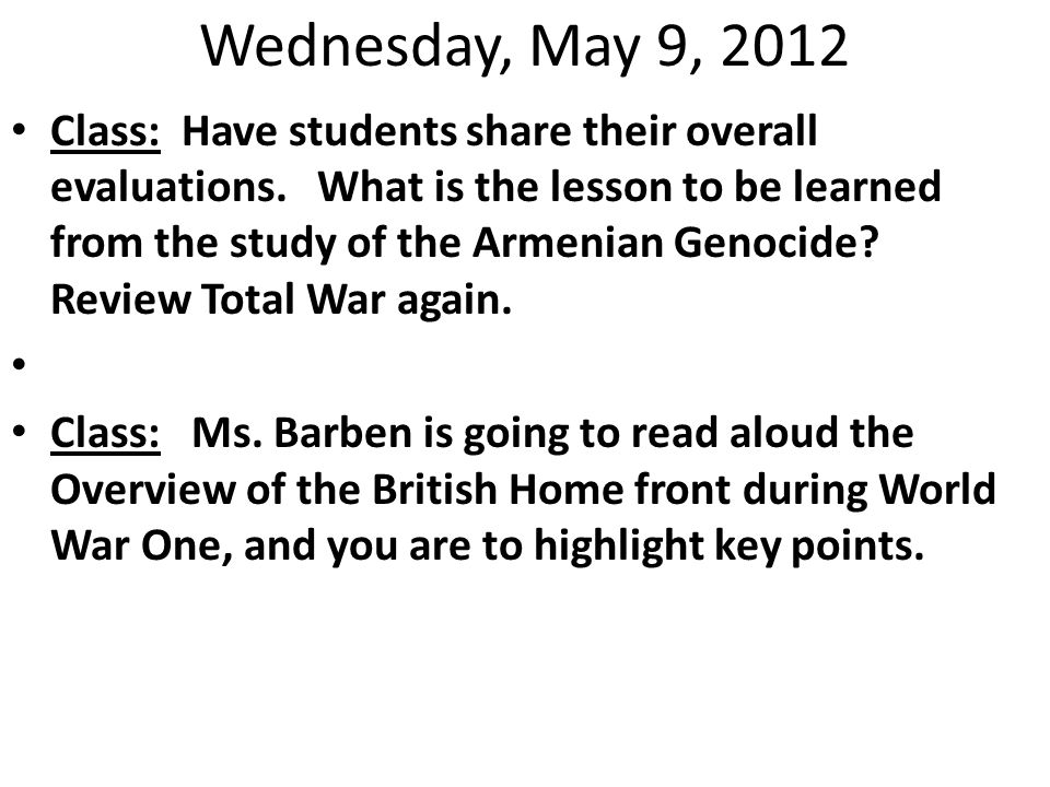 Wednesday, May 9, 2012 Class: Have students share their overall evaluations. What is the lesson to be learned from the study of the Armenian Genocide?