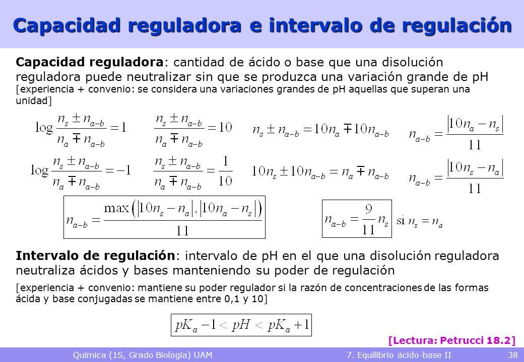 Química (1S, Grado Biología) UAM 7. Equilibrio ácido-base II 38 Capacidad reguladora e intervalo de regulación Capacidad reguladora: cantidad de ácido