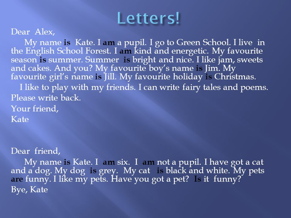 Dear Alex, My name is Kate. I am a pupil. I go to Green School.
