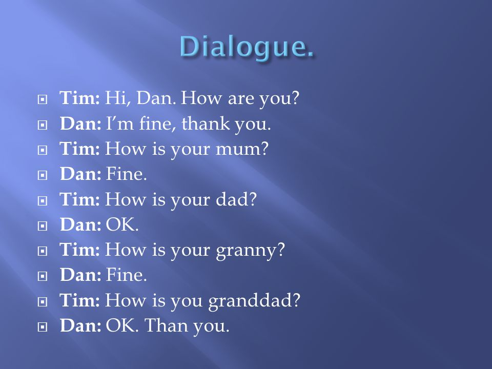  Tim: Hi, Dan. How are you.  Dan: I'm fine, thank you.