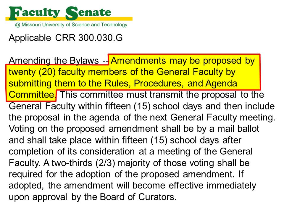 Applicable CRR 300.030.G Amending the Bylaws -- Amendments may be proposed by twenty (20) faculty members of the General Faculty by submitting them to the Rules, Procedures, and Agenda Committee.