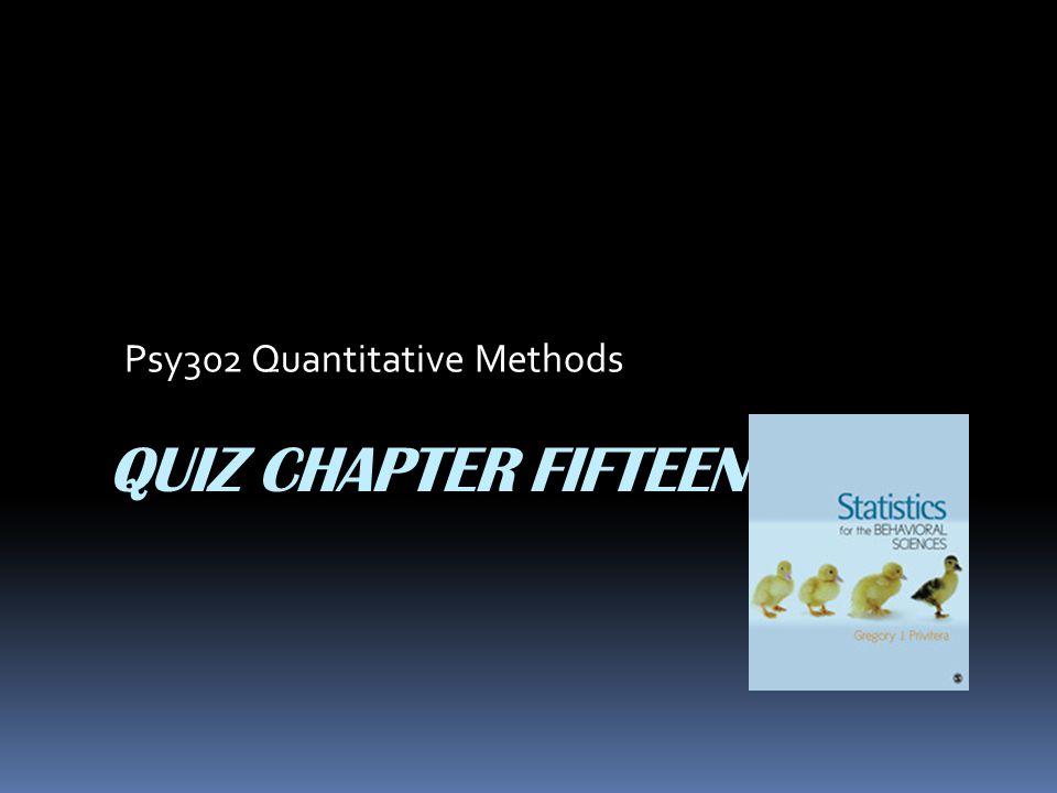 QUIZ CHAPTER FIFTEEN Psy302 Quantitative Methods