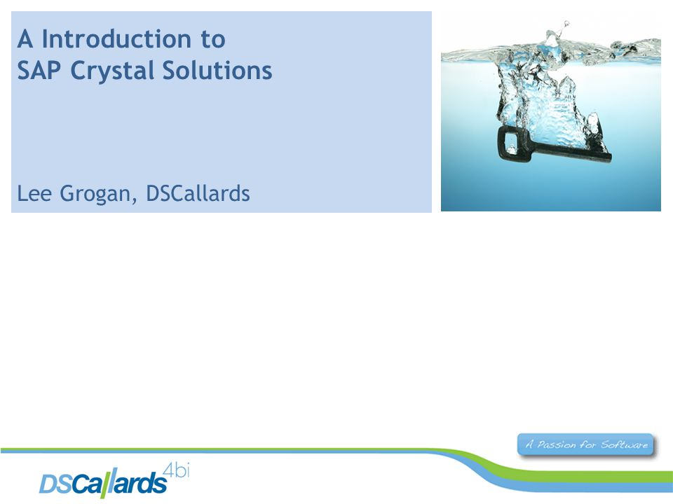 A Introduction to SAP Crystal Solutions Lee Grogan, DSCallards