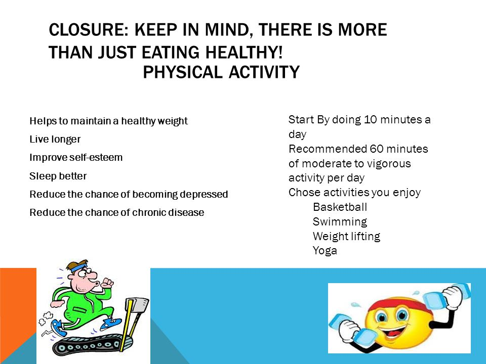CLOSURE: KEEP IN MIND, THERE IS MORE THAN JUST EATING HEALTHY.