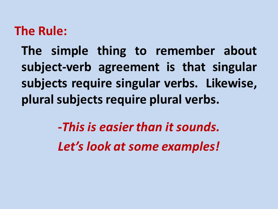 Subject-verb agreement means that the subject and the verb in a sentence are used together correctly.