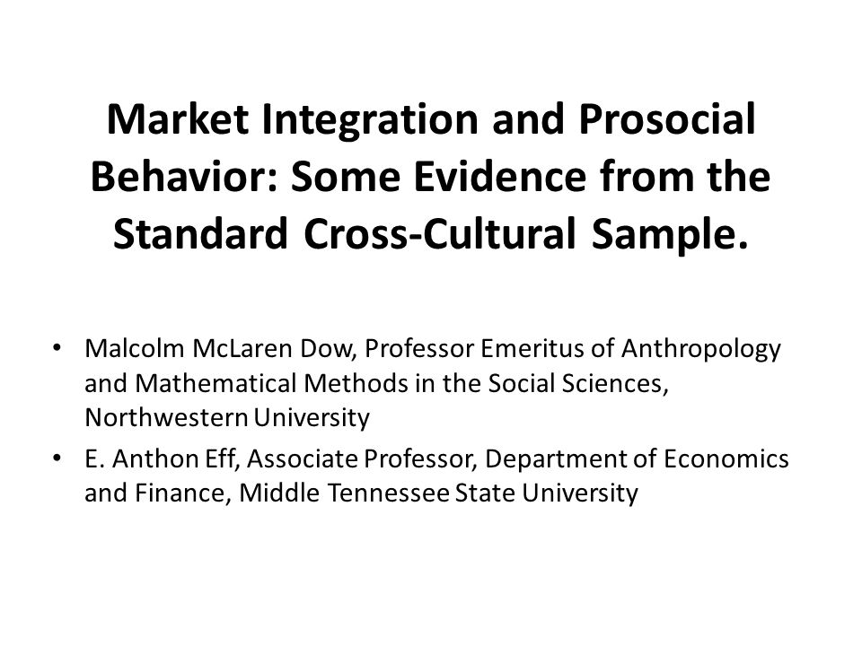 Market Integration and Prosocial Behavior: Some Evidence from the Standard Cross-Cultural Sample.