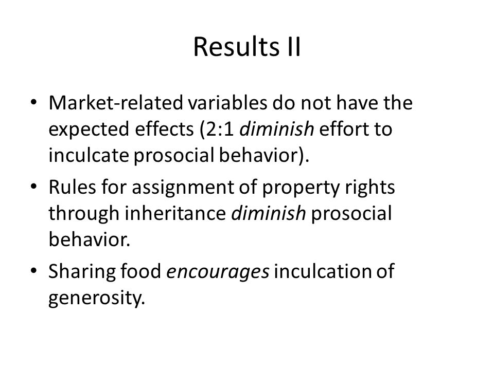 Results II Market-related variables do not have the expected effects (2:1 diminish effort to inculcate prosocial behavior).
