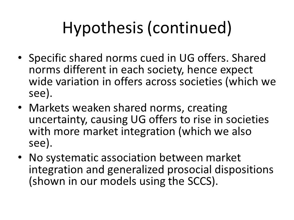 Hypothesis (continued) Specific shared norms cued in UG offers.