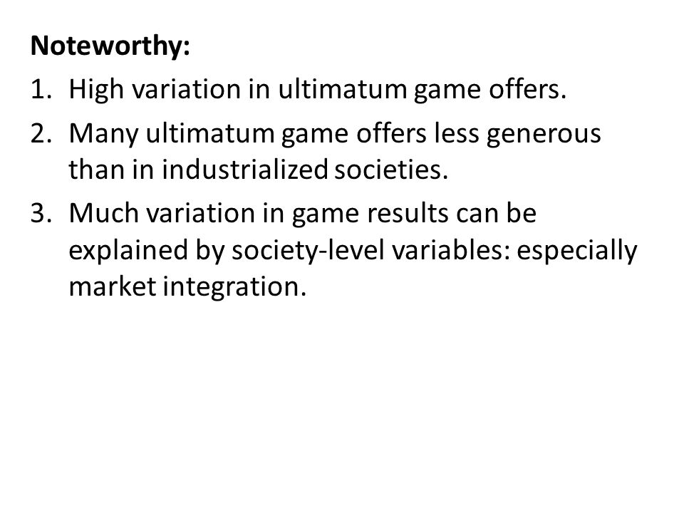 Noteworthy: 1.High variation in ultimatum game offers.