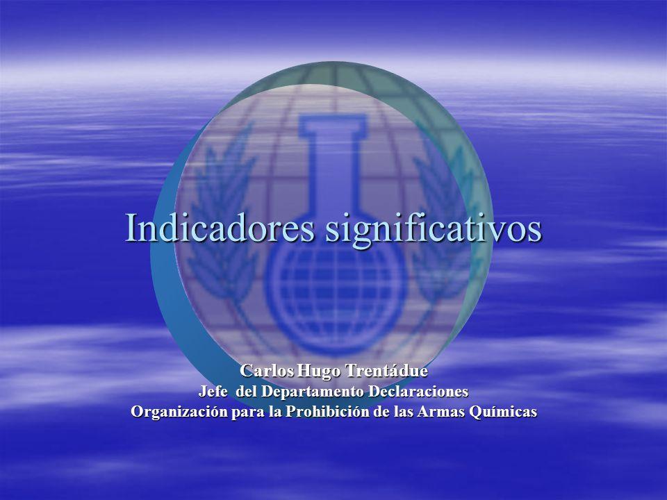 Carlos Hugo Trentádue Jefe del Departamento Declaraciones Organización para la Prohibición de las Armas Químicas Indicadores significativos