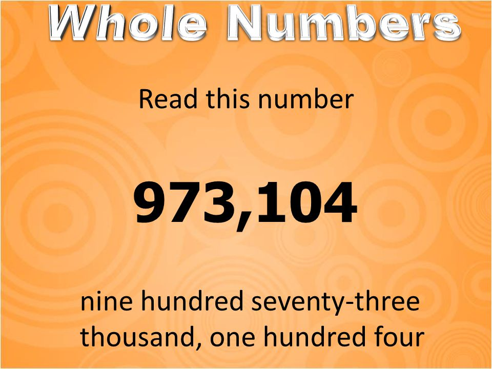 Read this number 973,104 nine hundred seventy-three thousand, one hundred four