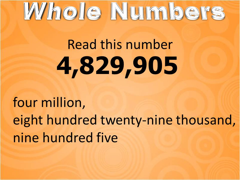 Read this number 4,829,905 four million, eight hundred twenty-nine thousand, nine hundred five