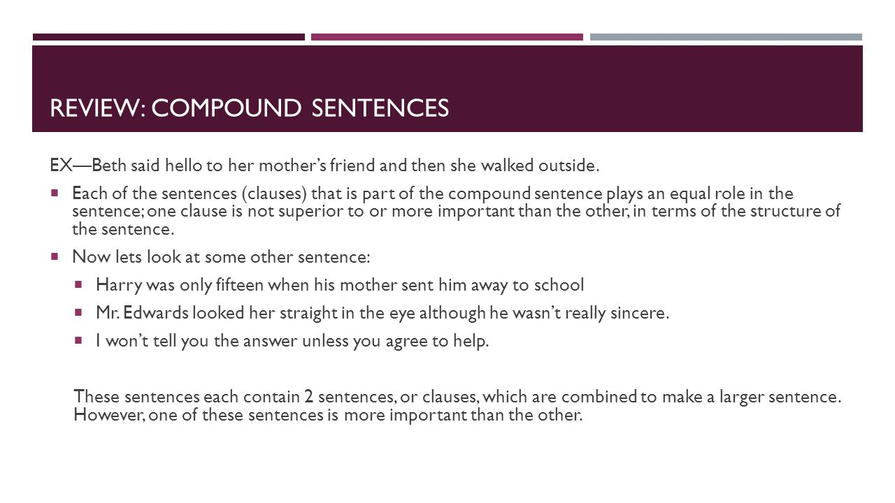 REVIEW: COMPOUND SENTENCES EX—Beth said hello to her mother's friend and then she walked outside.