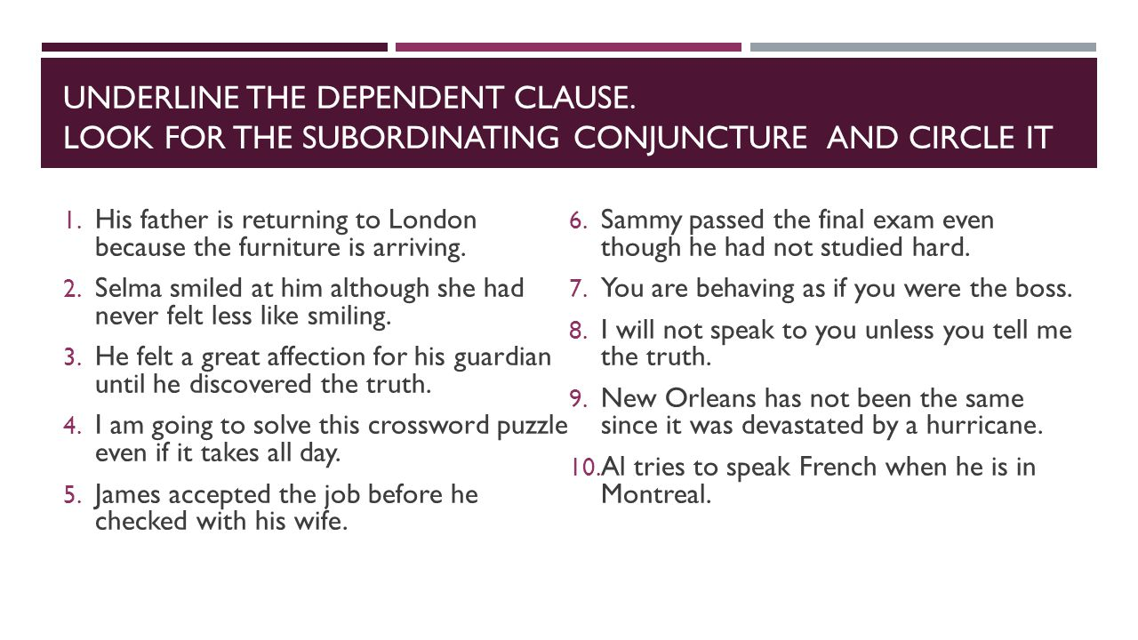 UNDERLINE THE DEPENDENT CLAUSE. LOOK FOR THE SUBORDINATING CONJUNCTURE AND CIRCLE IT 1.