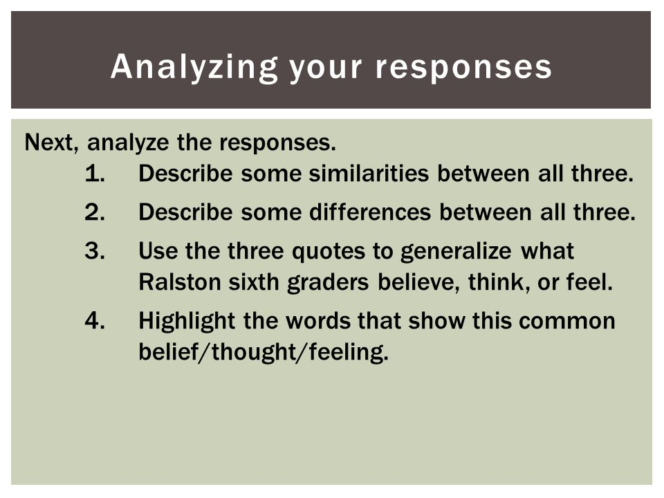 Analyzing your responses Next, analyze the responses. 1.Describe some similarities between all three. 2.Describe some differences between all three. 3
