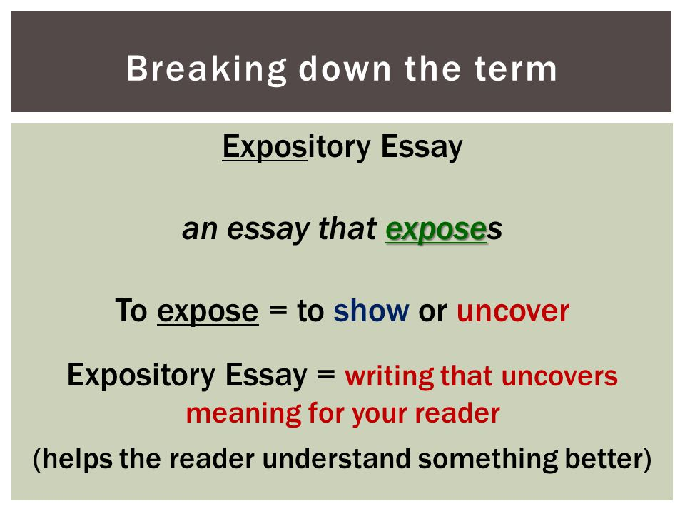 Breaking down the term Expository Essay expose an essay that exposes To expose = to show or uncover Expository Essay = writing that uncovers meaning f