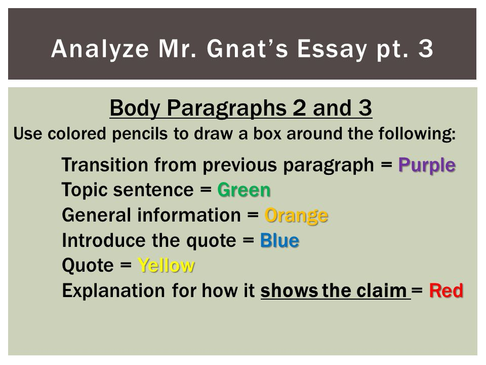 Analyze Mr. Gnat's Essay pt. 3 Body Paragraphs 2 and 3 Use colored pencils to draw a box around the following: Purple Transition from previous paragra