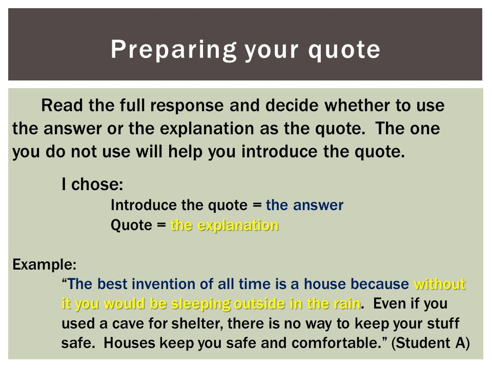 Preparing your quote Read the full response and decide whether to use the answer or the explanation as the quote. The one you do not use will help you