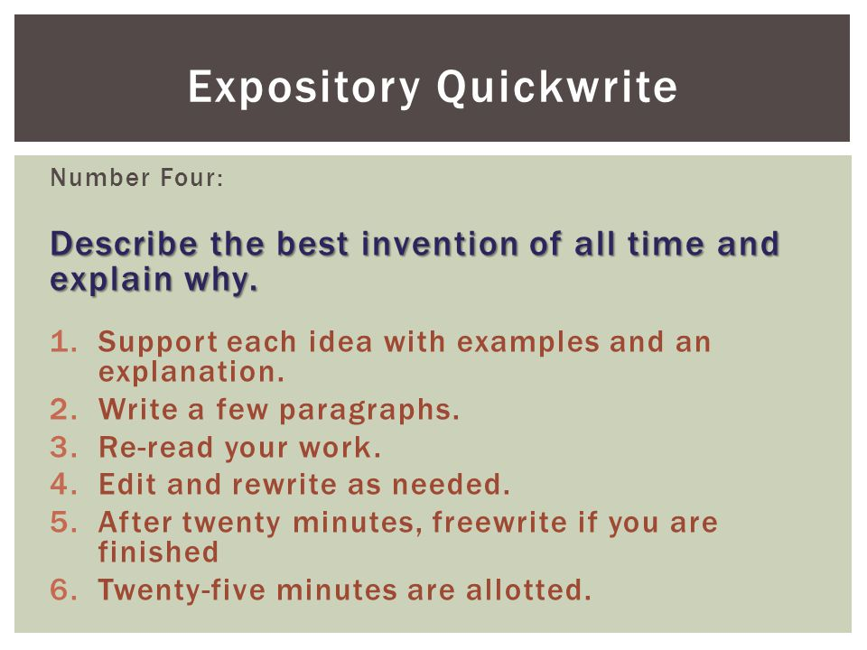 Number Four: Describe the best invention of all time and explain why. 1.Support each idea with examples and an explanation. 2.Write a few paragraphs.
