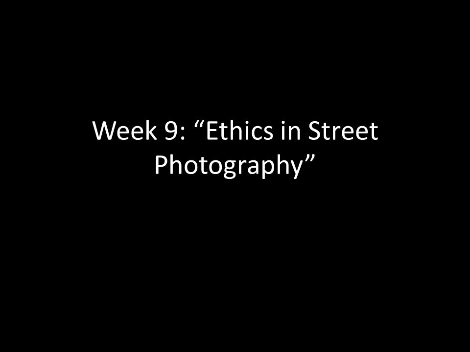 Week 9: Ethics in Street Photography