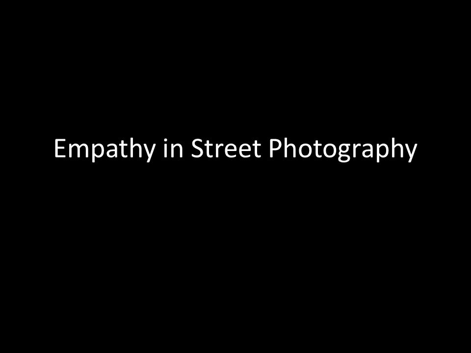 Empathy in Street Photography