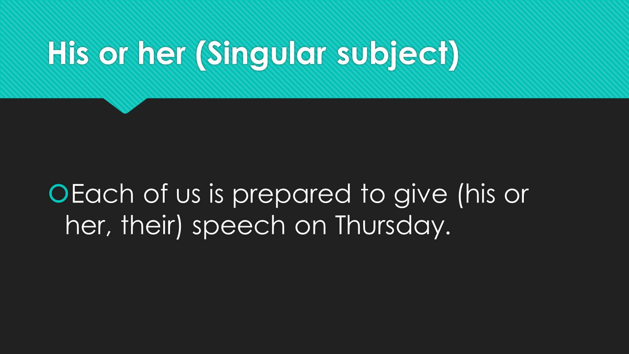 His or her (Singular subject)  Each of us is prepared to give (his or her, their) speech on Thursday.