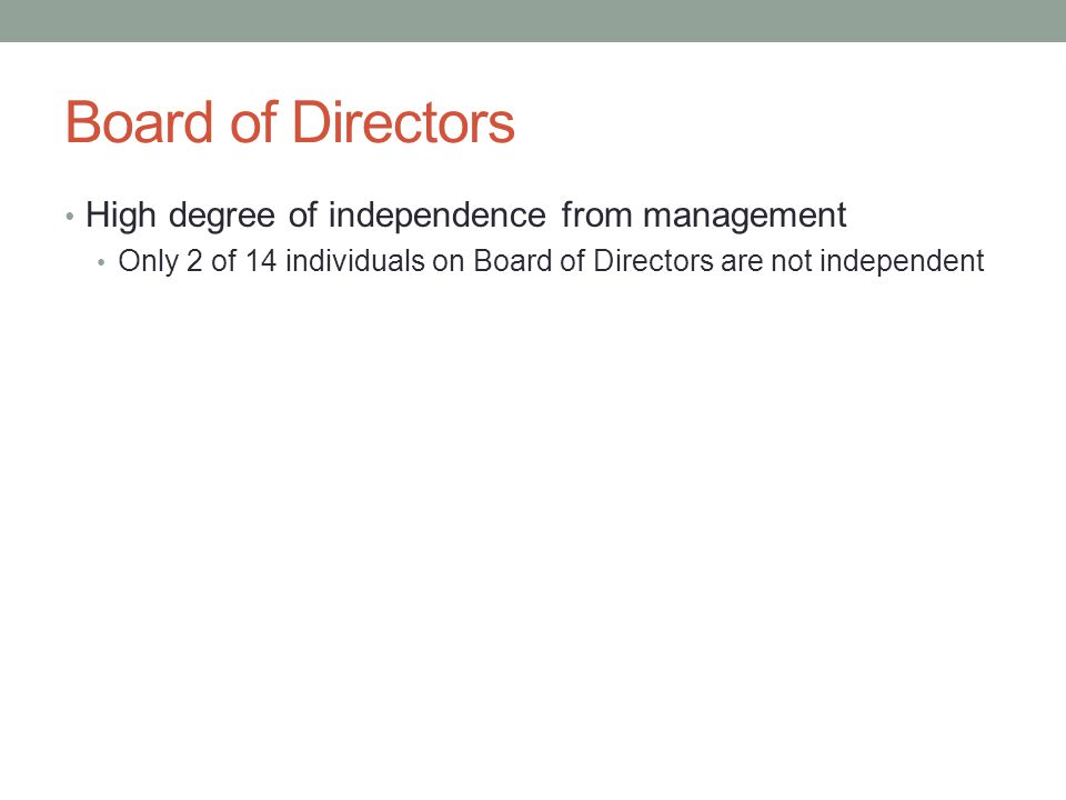 Board of Directors High degree of independence from management Only 2 of 14 individuals on Board of Directors are not independent