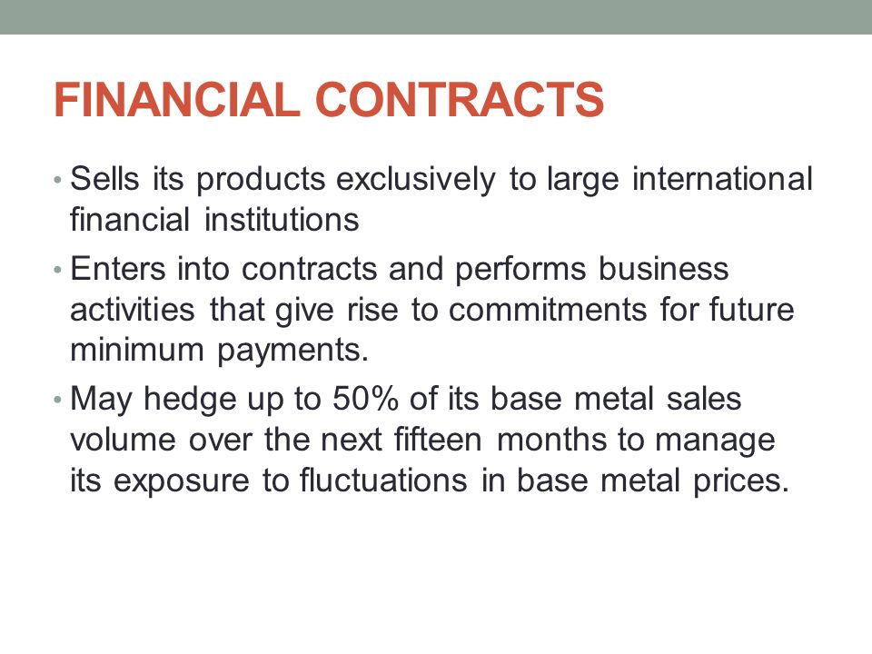 FINANCIAL CONTRACTS Sells its products exclusively to large international financial institutions Enters into contracts and performs business activitie