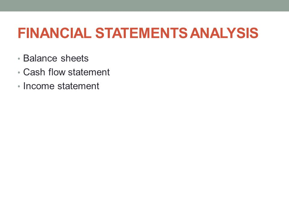 FINANCIAL STATEMENTS ANALYSIS Balance sheets Cash flow statement Income statement