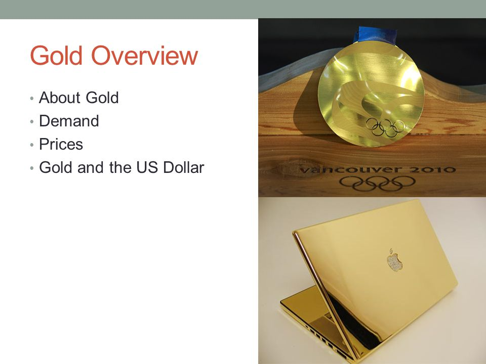 Gold Overview About Gold Demand Prices Gold and the US Dollar