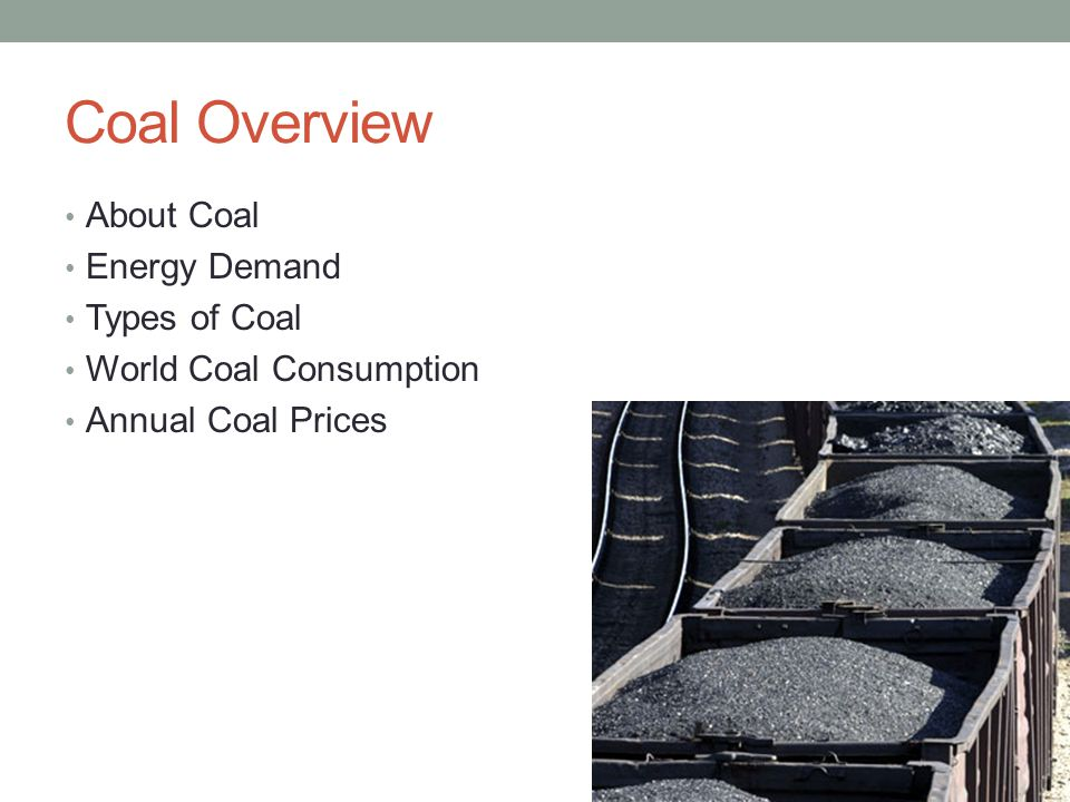 Coal Overview About Coal Energy Demand Types of Coal World Coal Consumption Annual Coal Prices