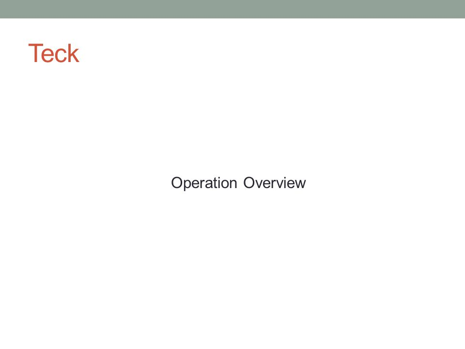 Teck Operation Overview